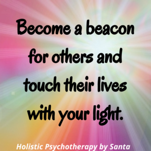 Become a beacon for others and touch their lives with your light.