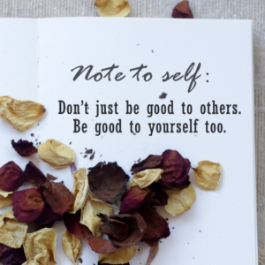 Note to self - don't just be good to others, be good to yourself too.